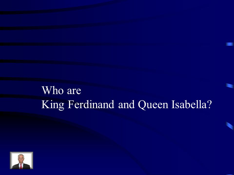Who are King Ferdinand and Queen Isabella
