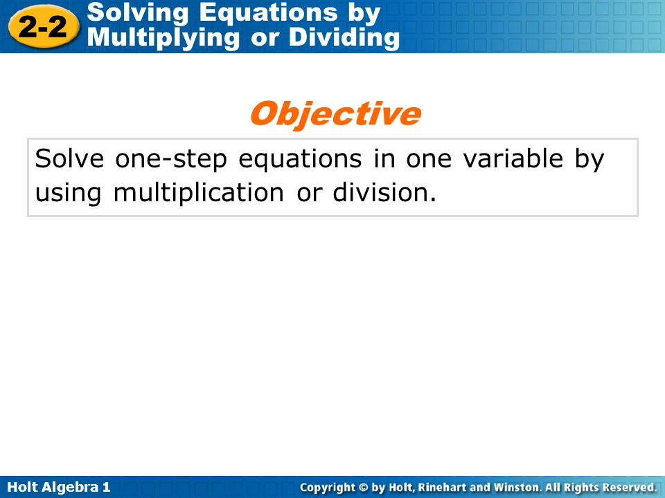 Objective Solve one-step equations in one variable by using multiplication or division.