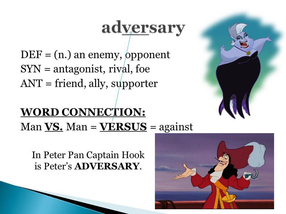In Peter Pan Captain Hook is Peter's ADVERSARY.