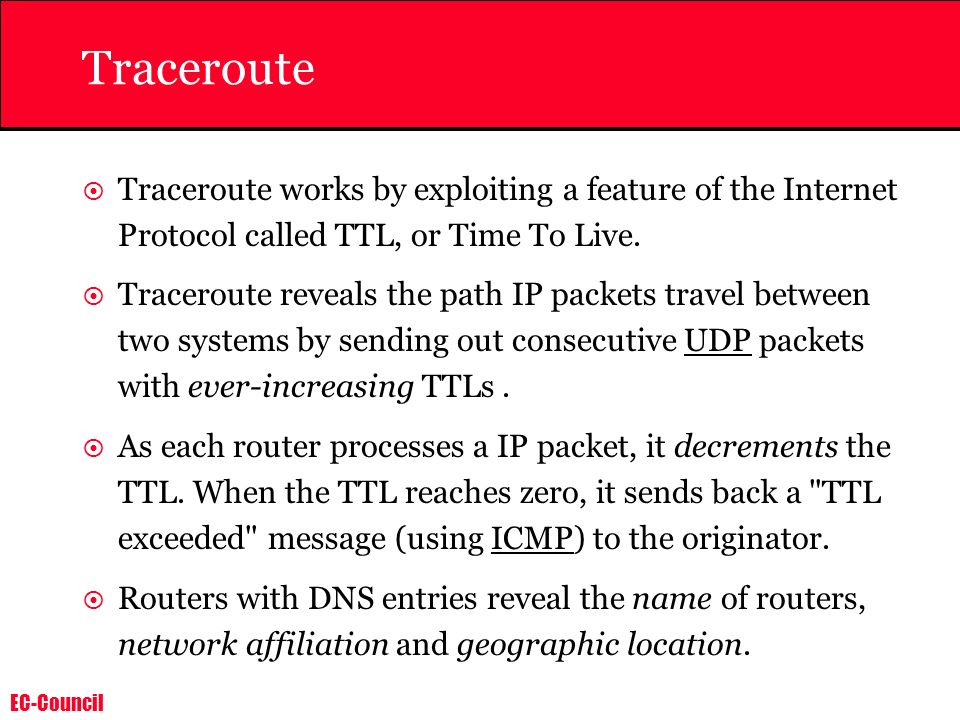 Traceroute Traceroute works by exploiting a feature of the Internet Protocol called TTL, or Time To Live.