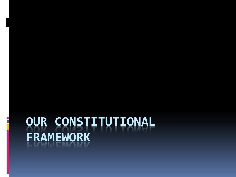 Our Constitutional Framework
