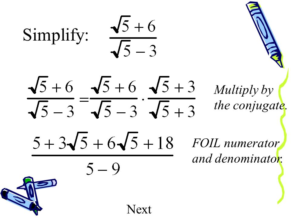 Simplify: Multiply by the conjugate. FOIL numerator and denominator.