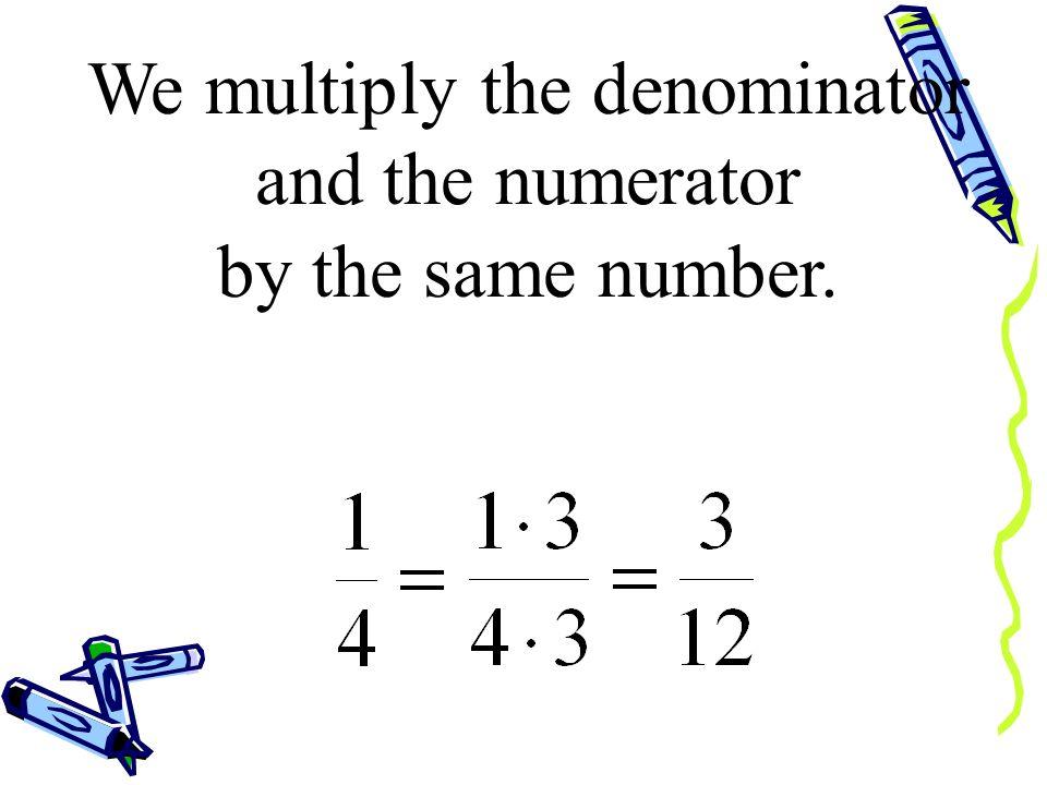 We multiply the denominator
