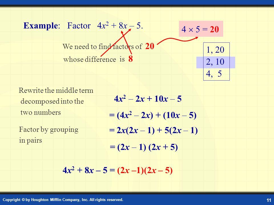 Example: Factor 4x2 + 8x – 5. 4  5 = 20 1, 20 2, 10 4, 5