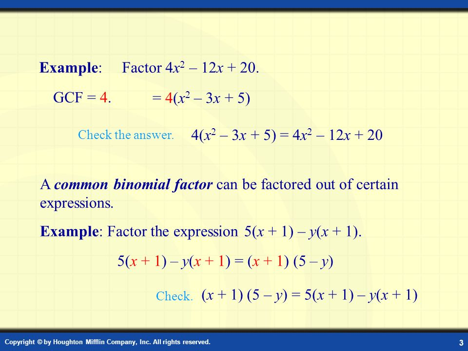 A common binomial factor can be factored out of certain expressions.