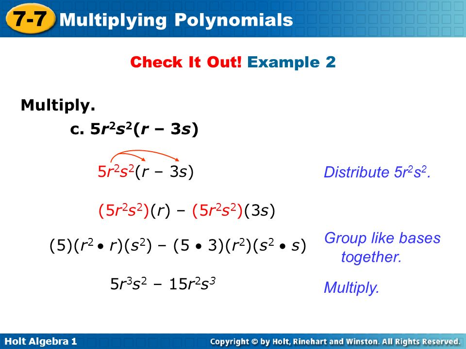 Check It Out! Example 2 Multiply. c. 5r2s2(r – 3s) 5r2s2(r – 3s) Distribute 5r2s2. (5r2s2)(r) – (5r2s2)(3s)