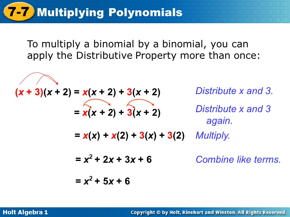 To multiply a binomial by a binomial, you can apply the Distributive Property more than once:
