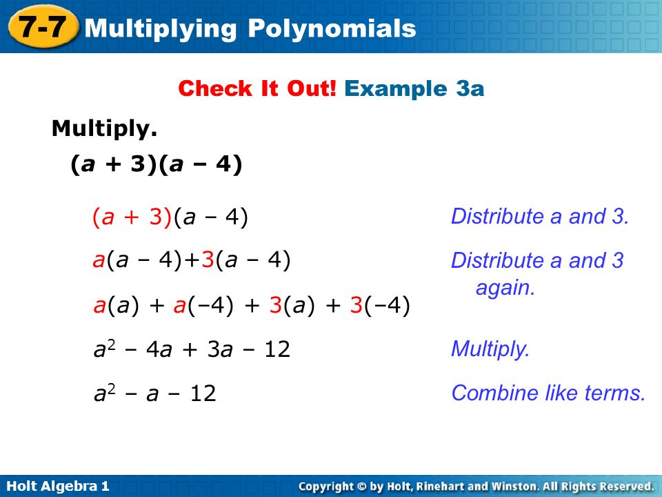 Check It Out! Example 3a Multiply. (a + 3)(a – 4) (a + 3)(a – 4) Distribute a and 3. a(a – 4)+3(a – 4)