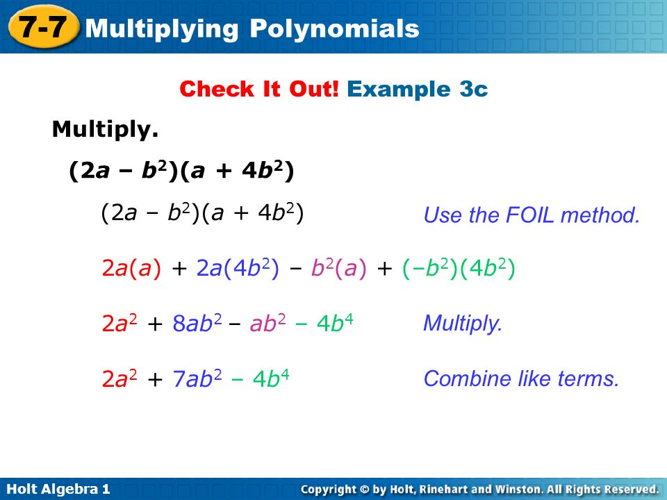 Check It Out! Example 3c Multiply. (2a – b2)(a + 4b2) (2a – b2)(a + 4b2) Use the FOIL method. 2a(a) + 2a(4b2) – b2(a) + (–b2)(4b2)
