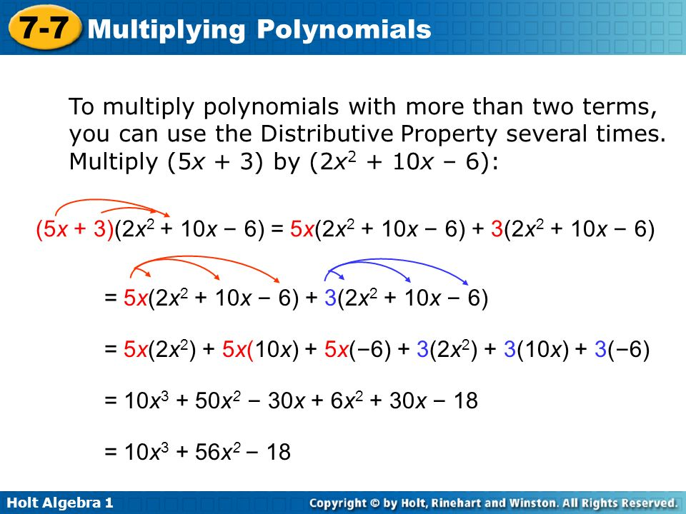 To multiply polynomials with more than two terms, you can use the Distributive Property several times. Multiply (5x + 3) by (2x2 + 10x – 6):