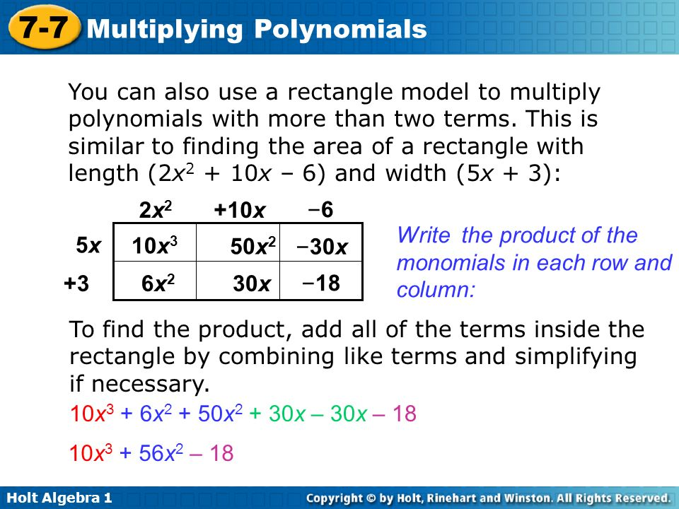 You can also use a rectangle model to multiply polynomials with more than two terms. This is similar to finding the area of a rectangle with length (2x2 + 10x – 6) and width (5x + 3):