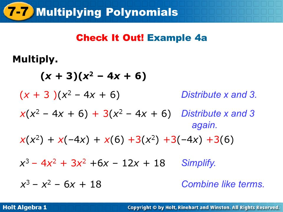 Check It Out! Example 4a Multiply. (x + 3)(x2 – 4x + 6) (x + 3 )(x2 – 4x + 6) Distribute x and 3.