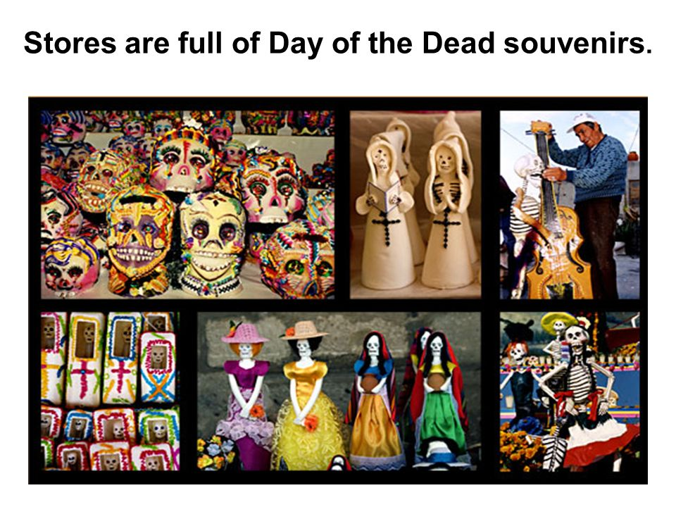 Stores are full of Day of the Dead souvenirs.
