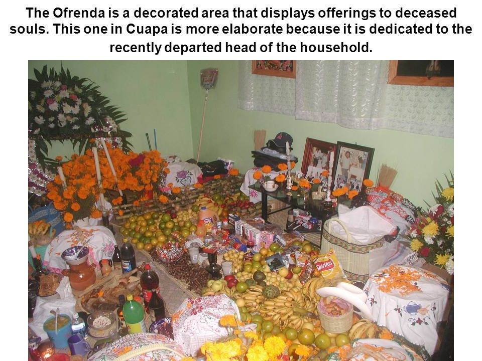 The Ofrenda is a decorated area that displays offerings to deceased souls.