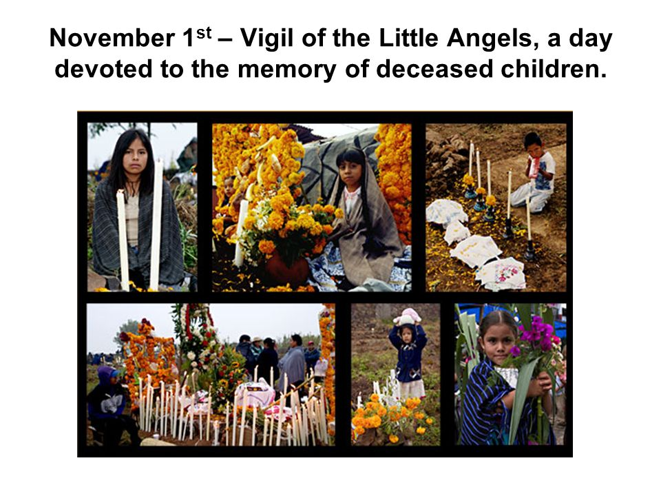 November 1st – Vigil of the Little Angels, a day devoted to the memory of deceased children.
