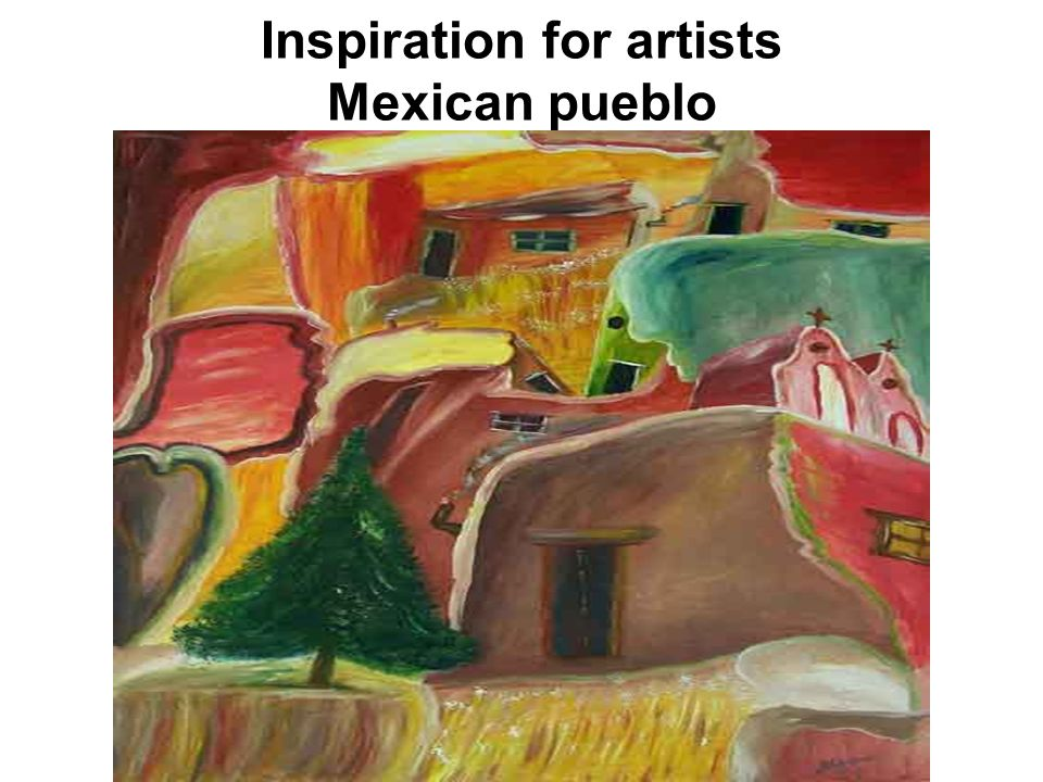 Inspiration for artists Mexican pueblo