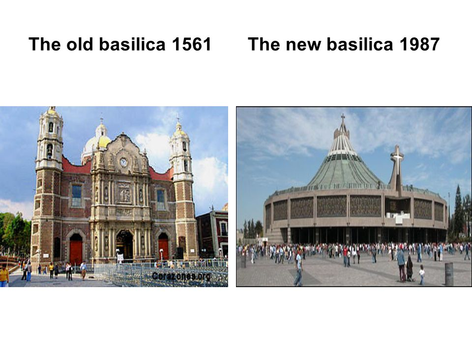 The old basilica 1561 The new basilica 1987