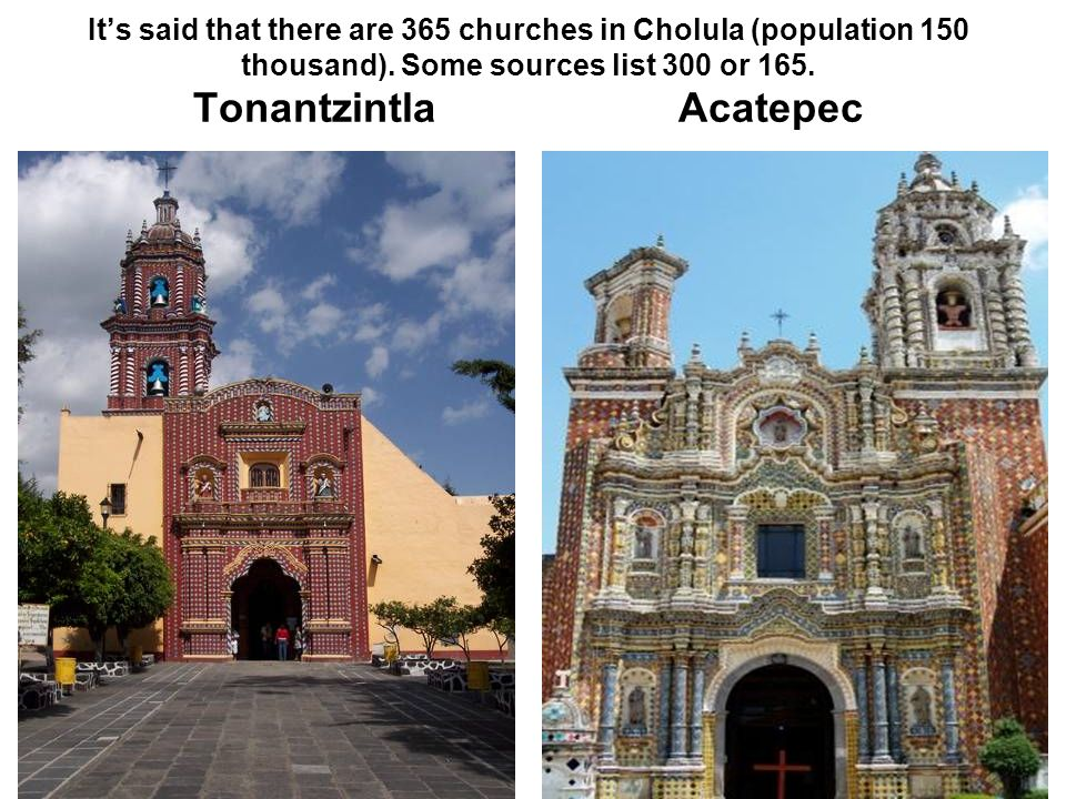 It's said that there are 365 churches in Cholula (population 150 thousand).
