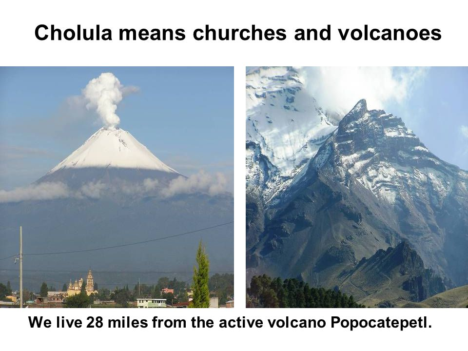 Cholula means churches and volcanoes