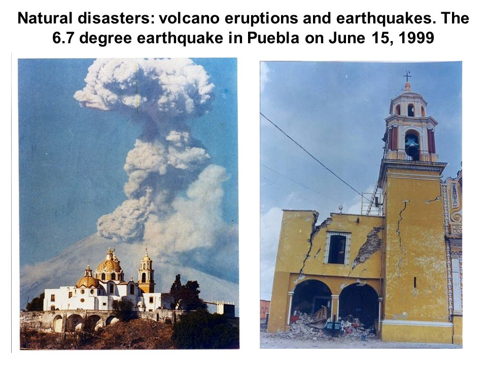 Natural disasters: volcano eruptions and earthquakes. The 6