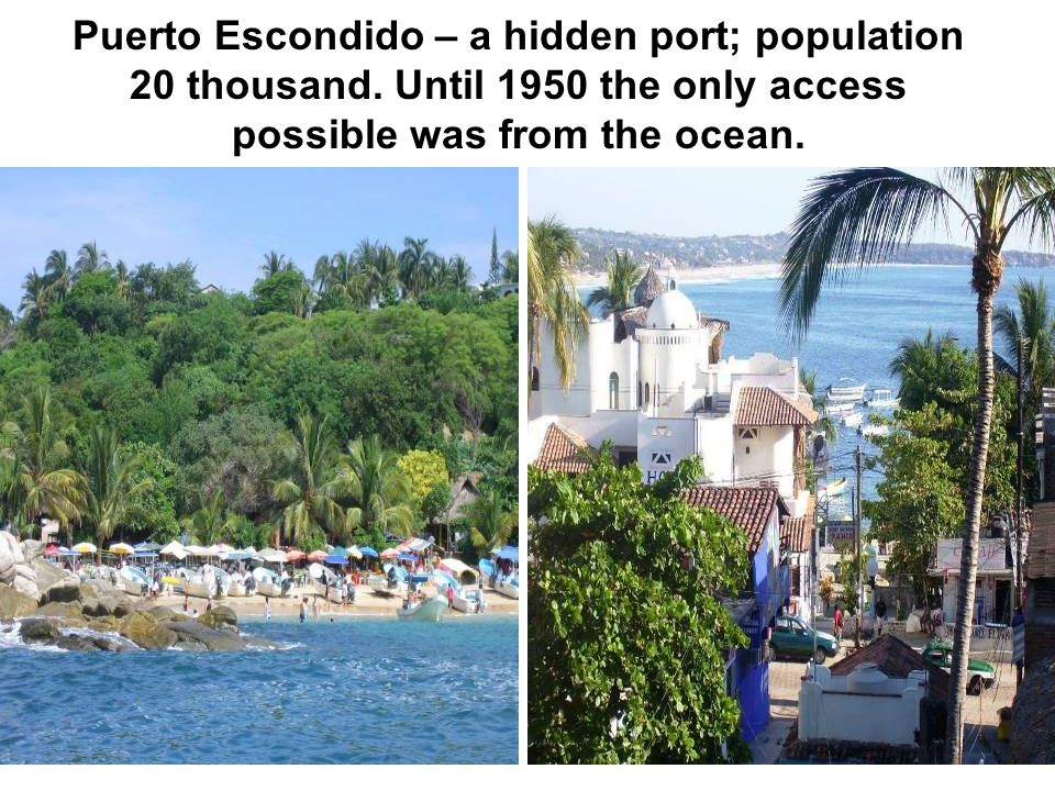 Puerto Escondido – a hidden port; population 20 thousand