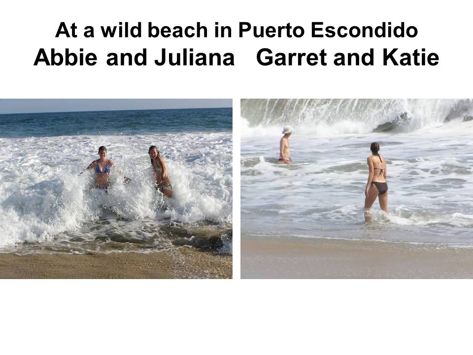 At a wild beach in Puerto Escondido Abbie and Juliana Garret and Katie