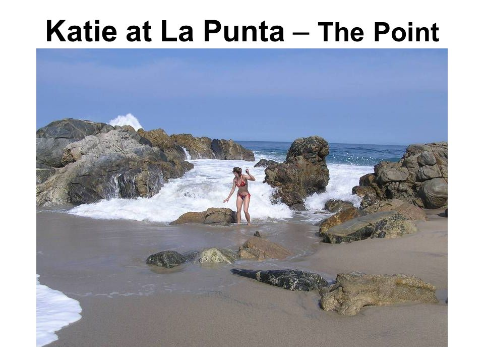 Katie at La Punta – The Point