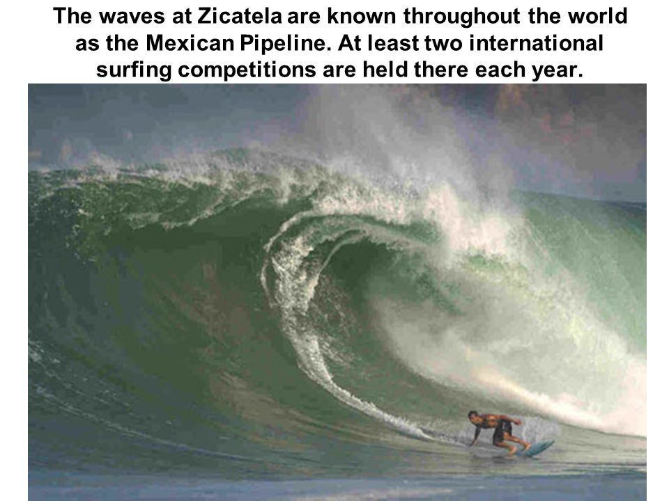 The waves at Zicatela are known throughout the world as the Mexican Pipeline.