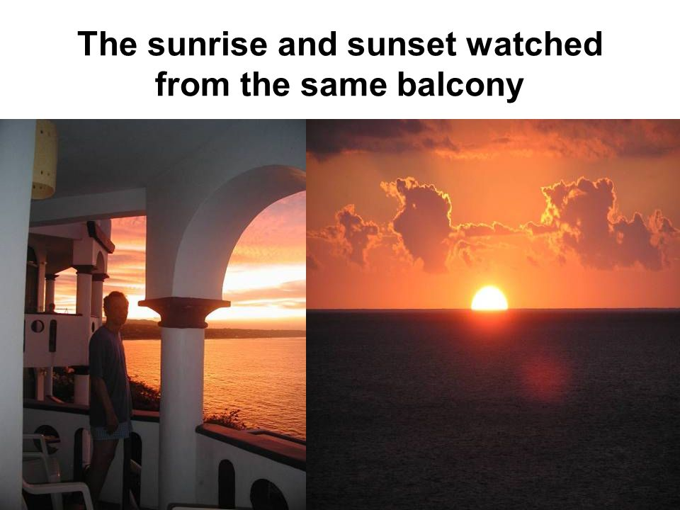 The sunrise and sunset watched from the same balcony
