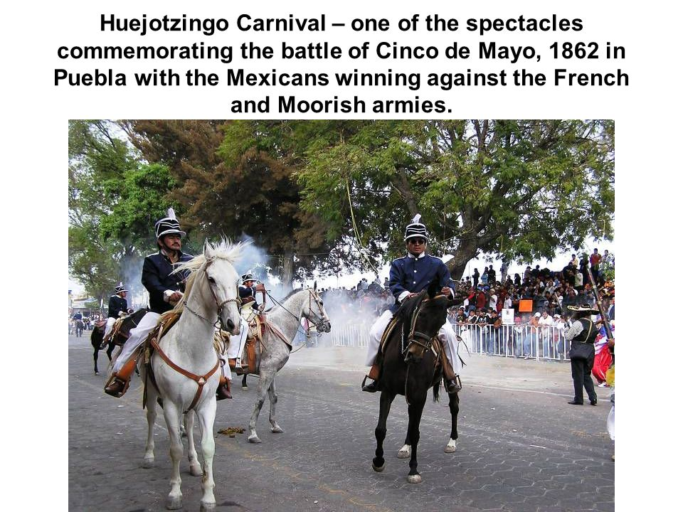 Huejotzingo Carnival – one of the spectacles commemorating the battle of Cinco de Mayo, 1862 in Puebla with the Mexicans winning against the French and Moorish armies.