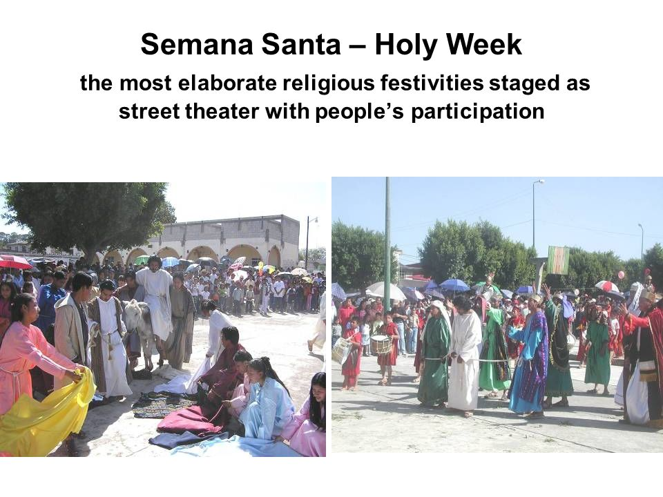 Semana Santa – Holy Week the most elaborate religious festivities staged as street theater with people's participation