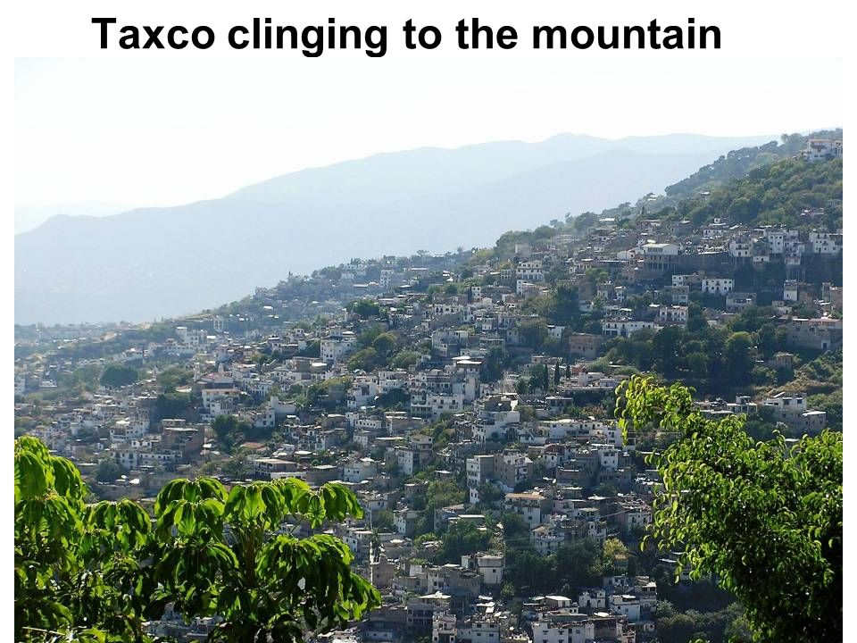 Taxco clinging to the mountain