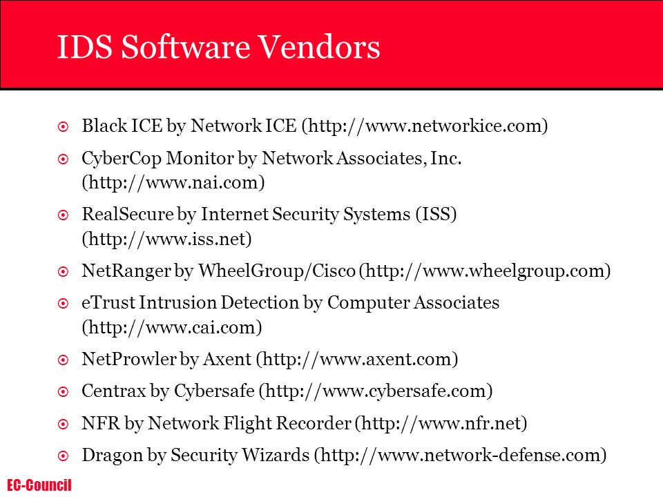 IDS Software Vendors Black ICE by Network ICE (http://www.networkice.com) CyberCop Monitor by Network Associates, Inc. (http://www.nai.com)