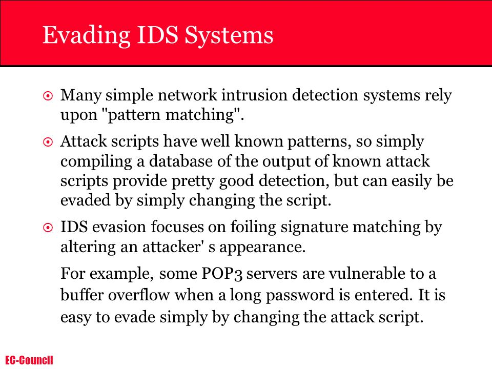 Evading IDS Systems Many simple network intrusion detection systems rely upon pattern matching .
