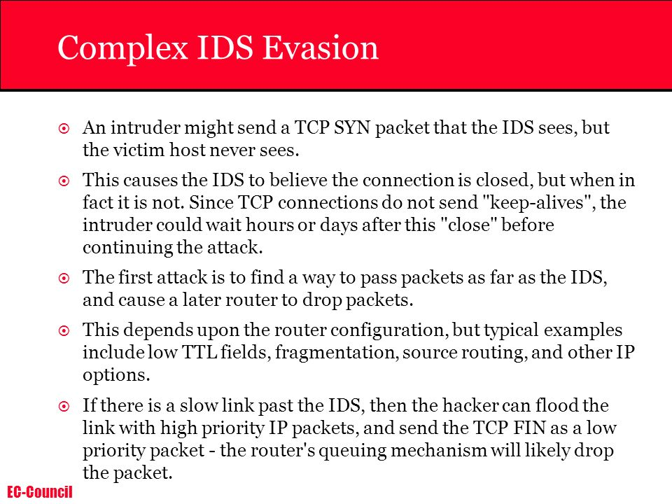 Complex IDS Evasion An intruder might send a TCP SYN packet that the IDS sees, but the victim host never sees.