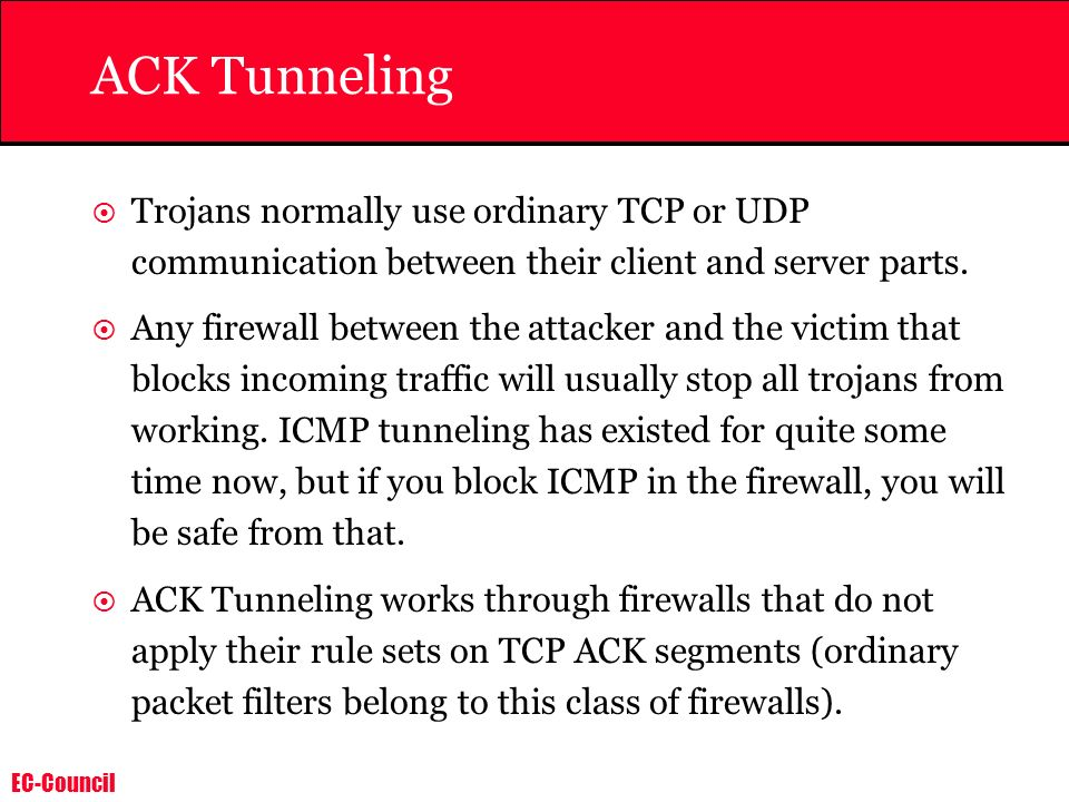 ACK Tunneling Trojans normally use ordinary TCP or UDP communication between their client and server parts.