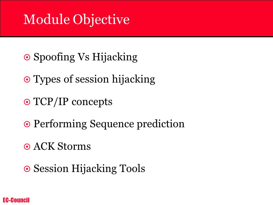 Module Objective Spoofing Vs Hijacking Types of session hijacking