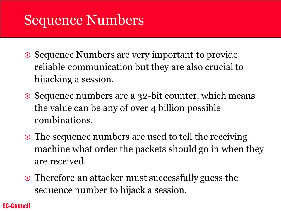 Sequence Numbers Sequence Numbers are very important to provide reliable communication but they are also crucial to hijacking a session.