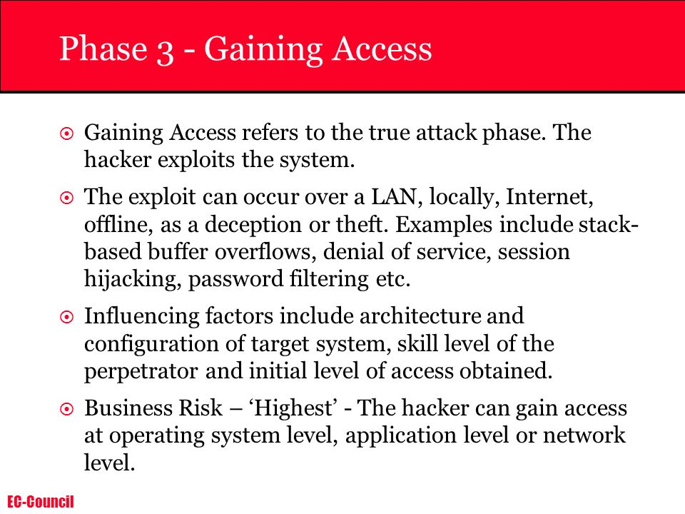 Phase 3 - Gaining Access Gaining Access refers to the true attack phase. The hacker exploits the system.