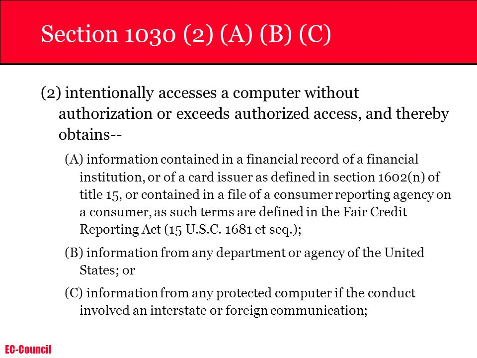 Section 1030 (2) (A) (B) (C) (2) intentionally accesses a computer without authorization or exceeds authorized access, and thereby obtains--