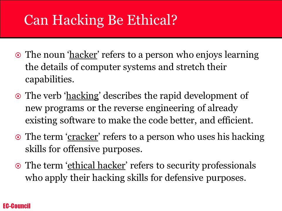 Can Hacking Be Ethical The noun 'hacker' refers to a person who enjoys learning the details of computer systems and stretch their capabilities.