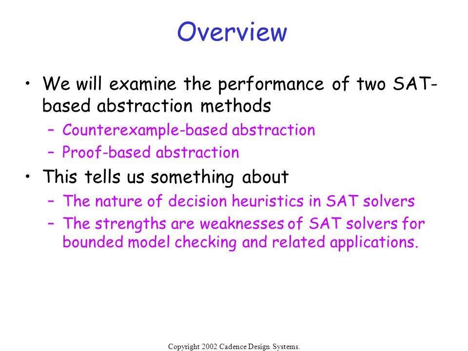 Overview We will examine the performance of two SAT-based abstraction methods. Counterexample-based abstraction.