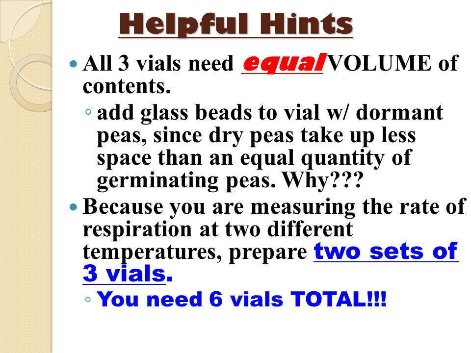 Helpful Hints All 3 vials need equal VOLUME of contents.