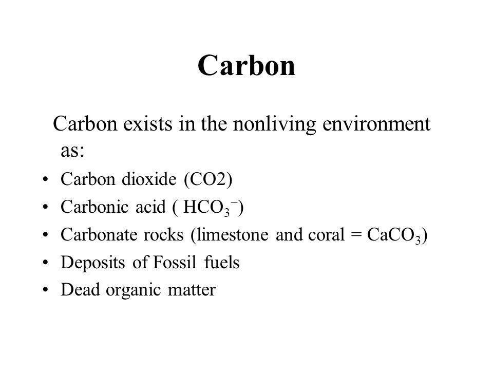 Carbon Carbon exists in the nonliving environment as: