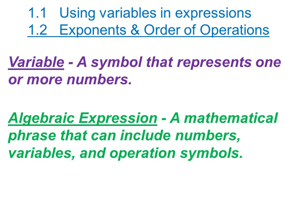 Variable - A symbol that represents one or more numbers.
