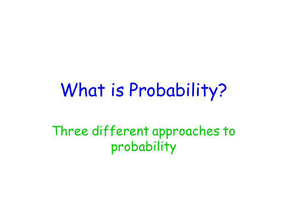 Three different approaches to probability