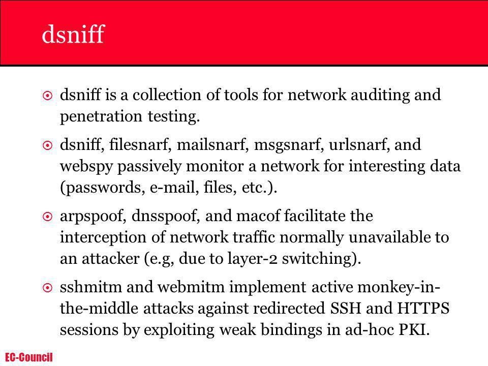dsniffdsniff is a collection of tools for network auditing and penetration testing.