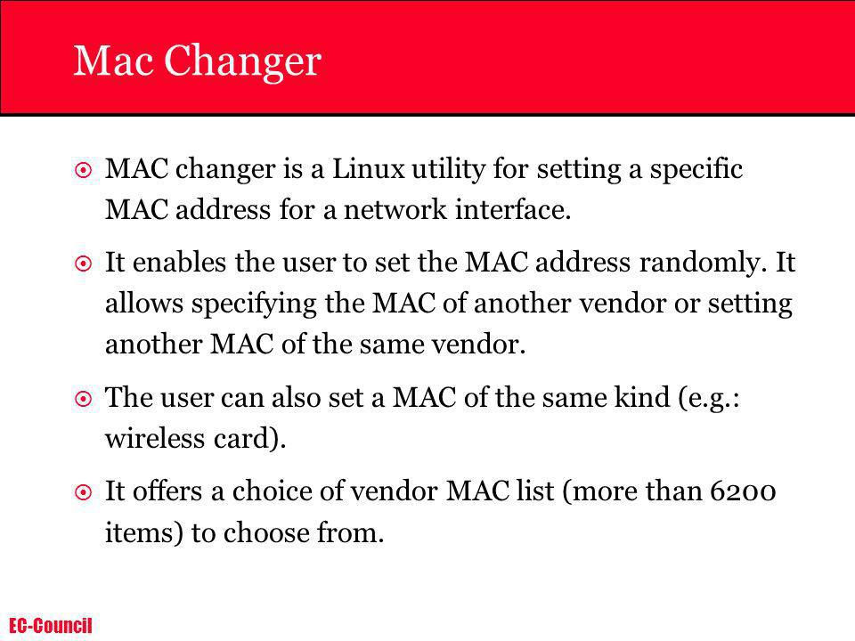 Mac Changer MAC changer is a Linux utility for setting a specific MAC address for a network interface.