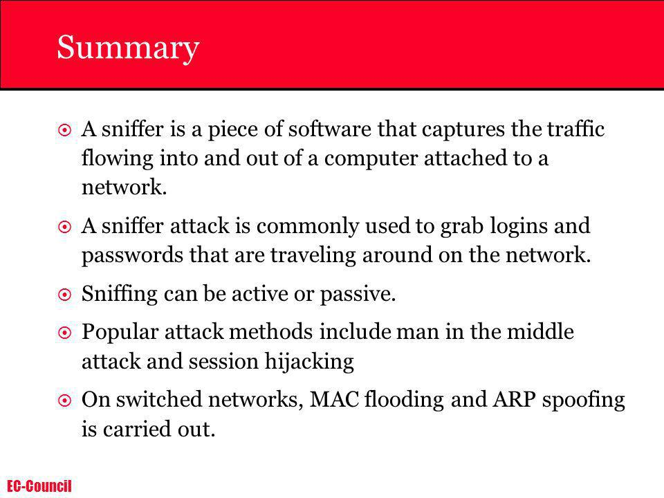 SummaryA sniffer is a piece of software that captures the traffic flowing into and out of a computer attached to a network.